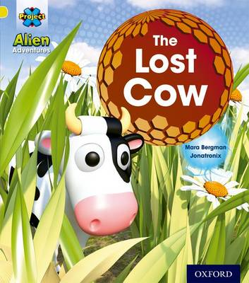Project X: Alien Adventures: Yellow: The Lost Cow by Mara Bergman