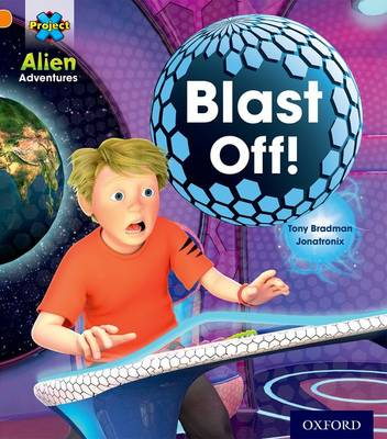 Project X: Alien Adventures: Orange: Blast Off! by Tony Bradman