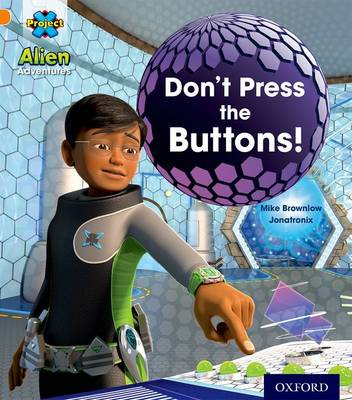 Project X: Alien Adventures: Orange: Don't Press the Buttons! by Mike Brownlow
