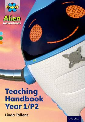 Project X Alien Adventures: Teaching Handbook Year 1/P2 by Linda Tallent