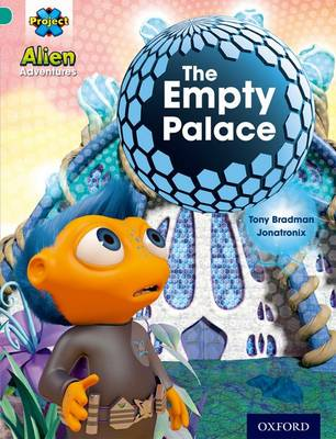 Project X: Alien Adventures: Turquoise: The Empty Palace by Tony Bradman