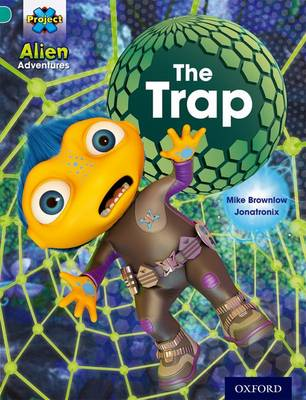 Project X: Alien Adventures: Turquoise: The Trap by Mike Brownlow