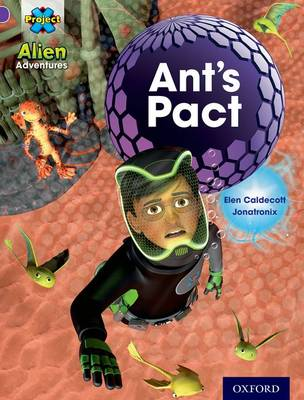 Project X: Alien Adventures: Purple: Ant's Pact by Elen Caldecott