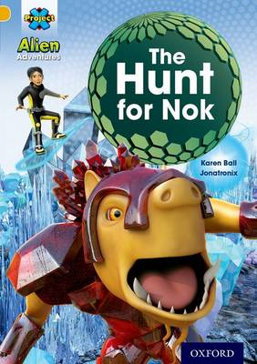 Project X: Alien Adventures: Gold: The Hunt for Nok by Karen Ball