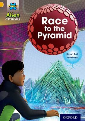 Project X: Alien Adventures: Gold: Race to the Pyramid by Karen Ball
