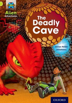 Project X: Alien Adventures: Lime: The Deadly Cave by James Noble