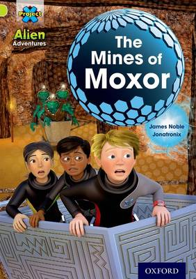 Project X: Alien Adventures: Lime: the Mines of Moxor by James Noble