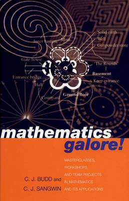 Mathematics Galore! Masterclasses, Workshops and Team Projects in Mathematics and Its Applications by Christopher Budd, C. J. Sangwin