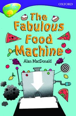 Oxford Reading Tree: Level 11b: Treetops: The Fabulous Food Machine by Alan MacDonald