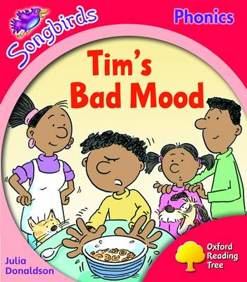Oxford Reading Tree: Stage 4: Songbirds More A: Tim's Bad Mood by Julia Donaldson
