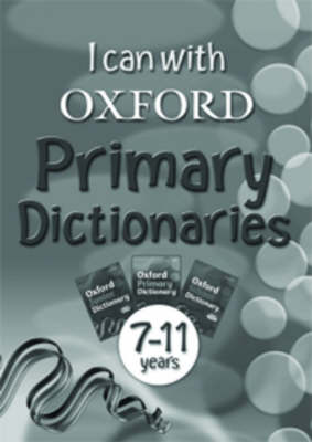 I Can with Oxford Primary Dictionaries 7-11 by Lesley Pettitt