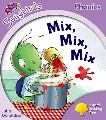 Oxford Reading Tree: Stage 1+: More Songbirds Phonics: Mix, Mix, Mix by Julia Donaldson