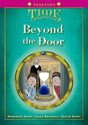 Oxford Reading Tree: Level 10+: Treetops Time Chronicles: Beyond the Door by Roderick Hunt, David Hunt