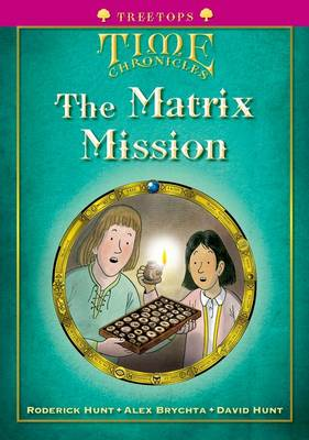 Oxford Reading Tree: Level 10+: Treetops Time Chronicles: Matrix Mission by Roderick Hunt, David Hunt
