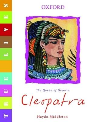 True Lives: Cleopatra by Haydn Middleton