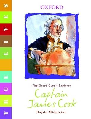 True Lives: Captain Cook by Haydn Middleton