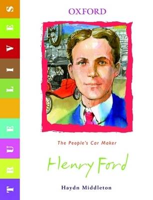 True Lives: Henry Ford by Haydn Middleton
