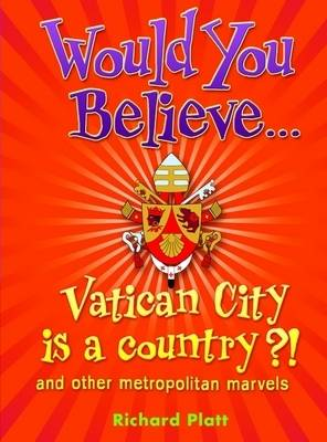 Would You Believe...Vatican City is a Country?! and Other Metropolitan Marvels by Richard Platt