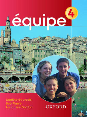 Equipe: Students' Book 4 by Sue Finnie, Anna Lise Gordon, Daniele Bourdais