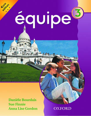 Equipe: Level 3: Student's Book 3 by Daniele Bourdais, Sue Finnie, Anna Lise Gordon