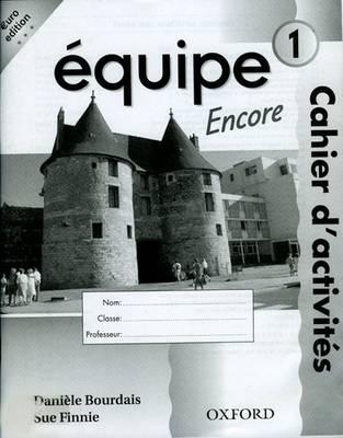 Equipe: Level 1: Workbook 1 Encore by Daniele Bourdais, Sue Finnie, Anna Lise Gordon