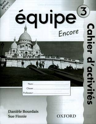Equipe: Workbook 3 Encore by Daniele Bourdais, Sue Finnie, Anna Lise Gordon, Julie Green