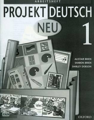 Projekt Deutsch: Neu 1: Workbook 1 by Alistair Brien, Sharon Brien, Shirley Dobson