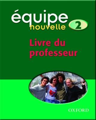 Equipe Nouvelle: Part 2: Livre du Professeur by Daniele Bourdais, Sue Finnie, Anna Lise Gordon, Pat Dunn