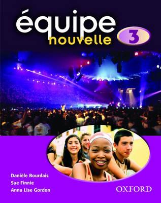 Equipe Nouvelle: Part 3: Student's Book by Daniele Bourdais, Sue Finnie, Anna Lise Gordon