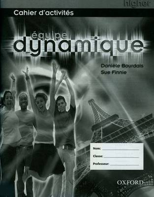 Equipe Dynamique: Workbook Higher by Daniele Bourdais, Sue Finnie
