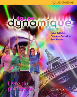 Equipe Dynamique: Teacher's Book Foundation by Daniele Bourdais, Sue Finnie, Julie Adams