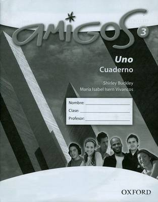 Amigos: 3: Workbook (lower) by Shirley Buckley, Maria Isabel Isern Vivancos