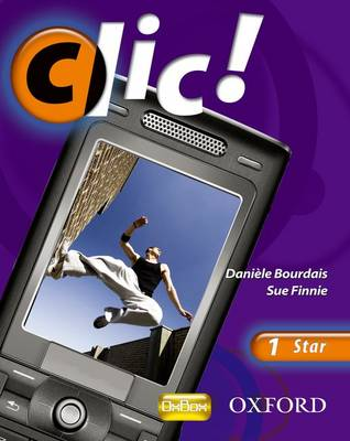 Clic!: 1: Students' Book Star by Daniele Bourdais, Sue Finnie