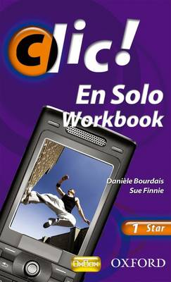 Clic!: 1: En Solo Workbook Star by Daniele Bourdais, Sue Finnie