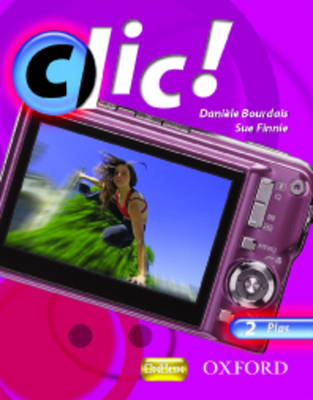 Clic!: 2: Students' Book Plus by Daniele Bourdais, Sue Finnie
