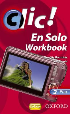 Clic!: 2: En Solo Workbook Plus by Daniele Bourdais, Sue Finnie
