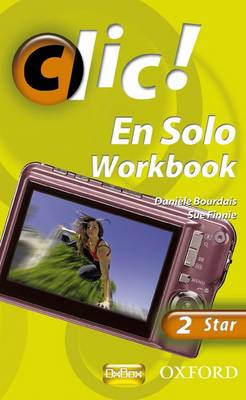 Clic!: 2: En Solo Workbook Star by Daniele Bourdais, Sue Finnie