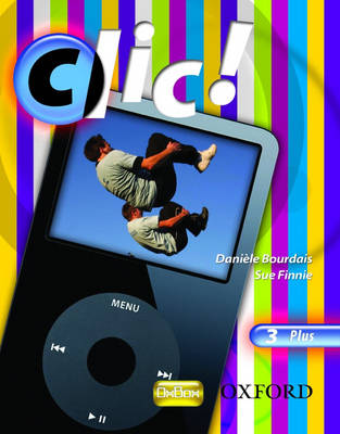 Clic!: 3: Students' Book Plus by Daniele Bourdais, Sue Finnie