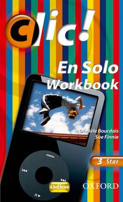 Clic!: 3: En Solo Workbook Star by Daniele Bourdais, Sue Finnie