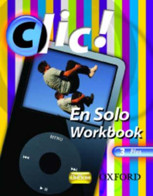 Clic!: 3: En Solo Workbook Pack Plus by Daniele Bourdais, Sue Finnie