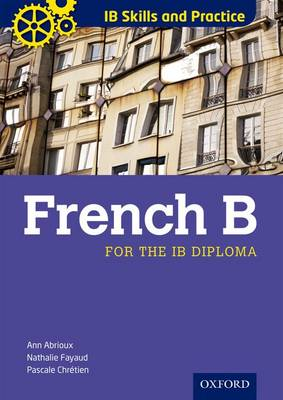 IB Skills and Practice: French B by Ann Abrioux, Pascale Chretien, Nathalie Fayaud