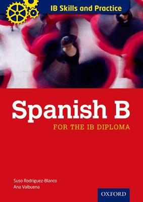 IB Skills and Practice: Spanish B by Ana Valbuena, Jesus-Antonio Rodriguez Blanco