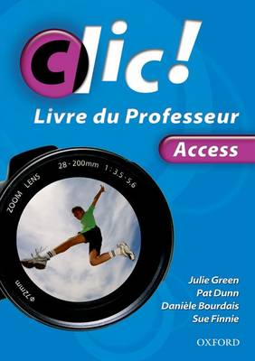 Clic!: Access Teacher Book by Daniele Bourdais, Sue Finnie