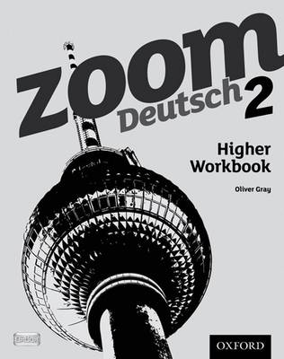 Zoom Deutsch 2 Higher Workbook by Oliver Gray