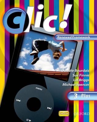 Clic!: Clic 3 Students' Book Plus Renewed Framework Edition by Daniele Bourdais, Sue Finnie, Lol Briggs, Michael Spencer