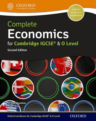 Complete Economics for Cambridge IGCSE and O-Level by Dan Moynihan, Brian Titley