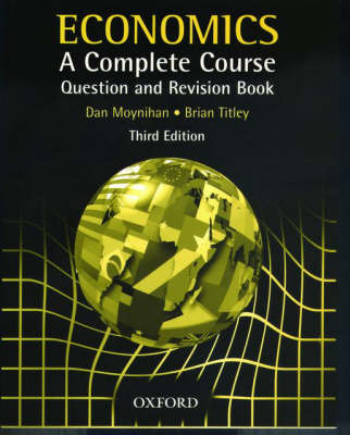 Economics A Complete Course Question and Revision Book by Dan Moynihan, Brian Titley