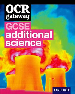 OCR Gateway GCSE Additional Science Student Book by Graham Bone, Simon Broadley, Sue Hocking, Mark Matthews