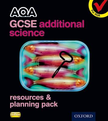 AQA GCSE Additional Science Resources and Planning Pack by Graham Bone, Simon Broadley, David Goodfellow, Sue Hocking
