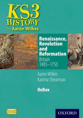 Renaissance, Revolution & Reformation: Britain 1485-1750 Oxbox CD-ROM by Aaron Wilkes, Katrina Shearman